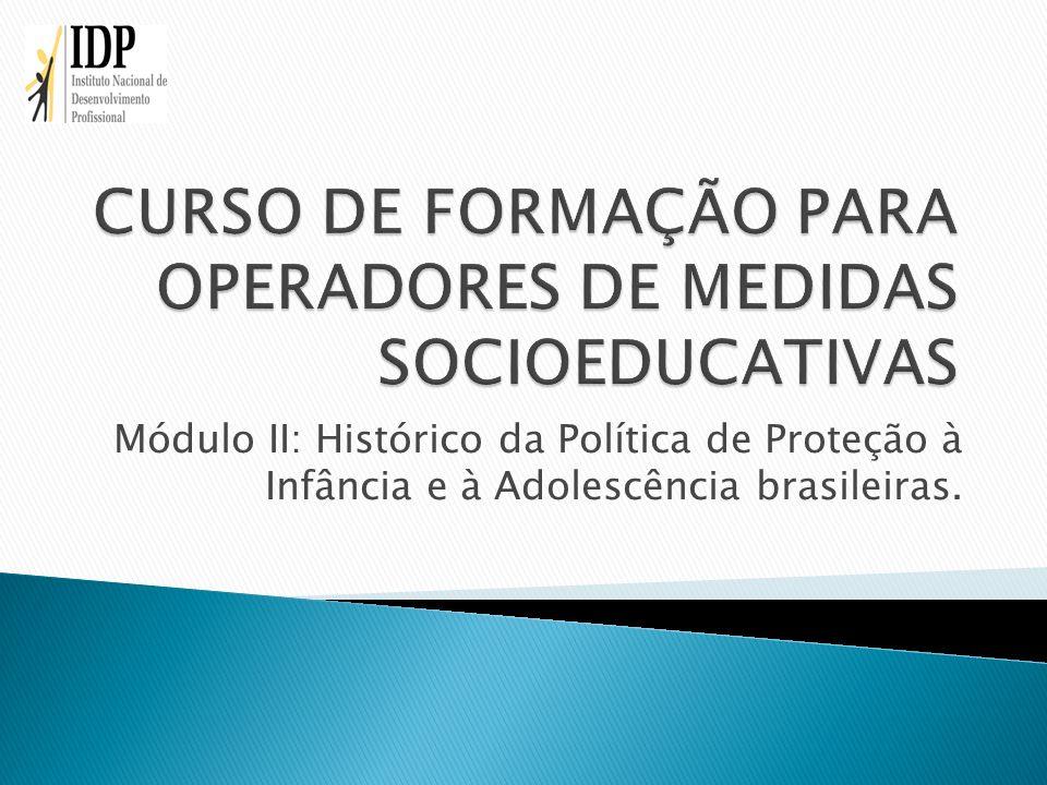 Módulo II: Histórico da Política de Proteção à Infância e à Adolescência brasileiras.