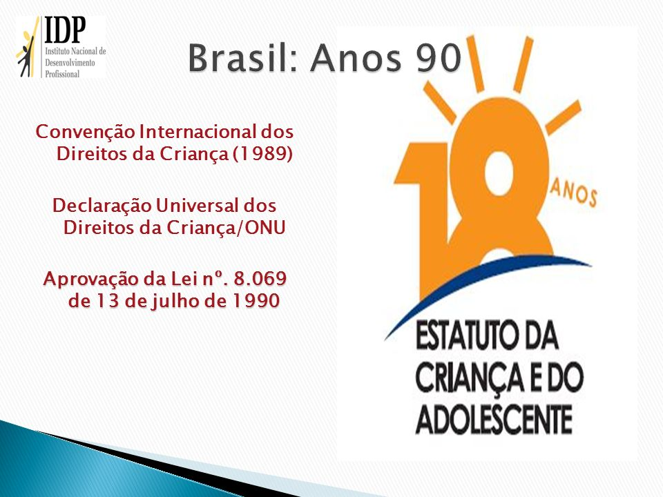 Convenção Internacional dos Direitos da Criança (1989) Declaração Universal dos Direitos da Criança/ONU Aprovação da Lei nº. 8.069 de 13 de julho de 1