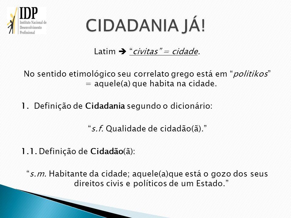 Latim civitas = cidade. No sentido etimológico seu correlato grego está em politikos = aquele(a) que habita na cidade. 1. Definição de Cidadania segun
