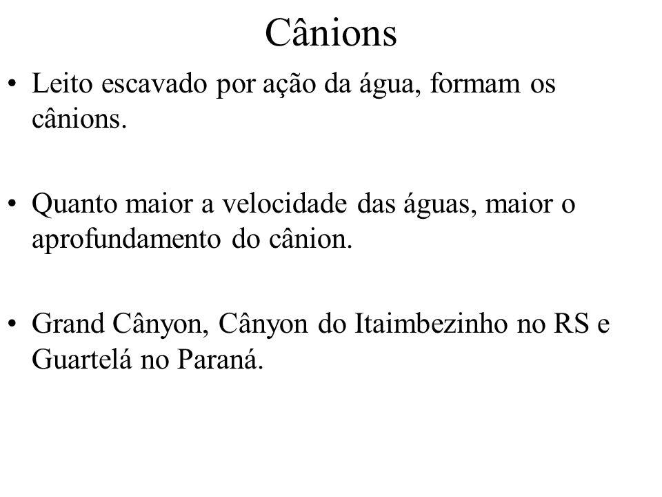 Cânions Leito escavado por ação da água, formam os cânions. Quanto maior a velocidade das águas, maior o aprofundamento do cânion. Grand Cânyon, Cânyo