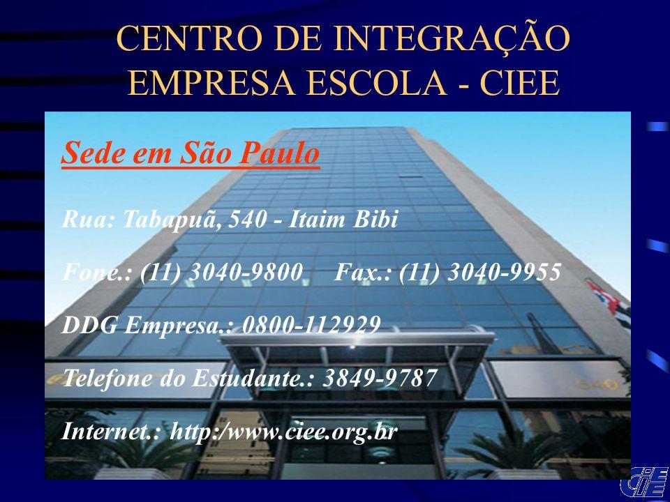 CENTRO DE INTEGRAÇÃO EMPRESA ESCOLA - CIEE Sede em São Paulo Rua: Tabapuã, 540 - Itaim Bibi Fone.: (11) 3040-9800 Fax.: (11) 3040-9955 DDG Empresa.: 0