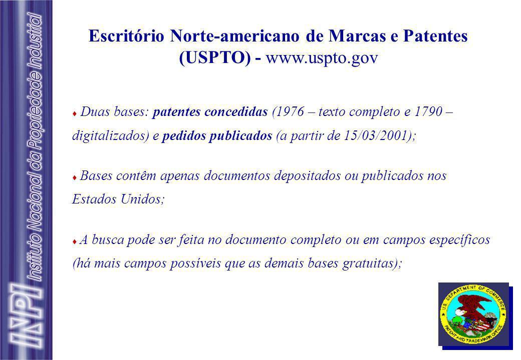 Escritório Norte-americano de Marcas e Patentes (USPTO) - www.uspto.gov Duas bases: patentes concedidas (1976 – texto completo e 1790 – digitalizados)