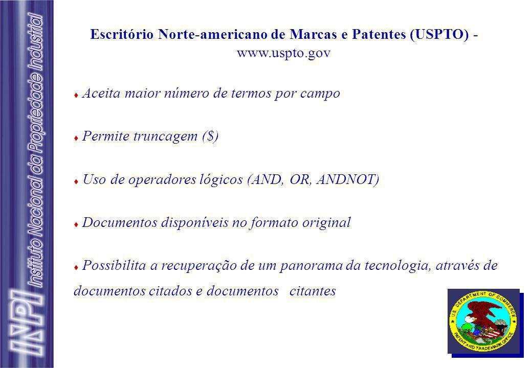 Escritório Norte-americano de Marcas e Patentes (USPTO) - www.uspto.gov Aceita maior número de termos por campo Permite truncagem ($) Uso de operadore