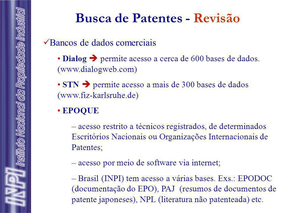 Busca de Patentes - Revisão Bancos de dados comerciais Dialog permite acesso a cerca de 600 bases de dados. (www.dialogweb.com) STN permite acesso a m