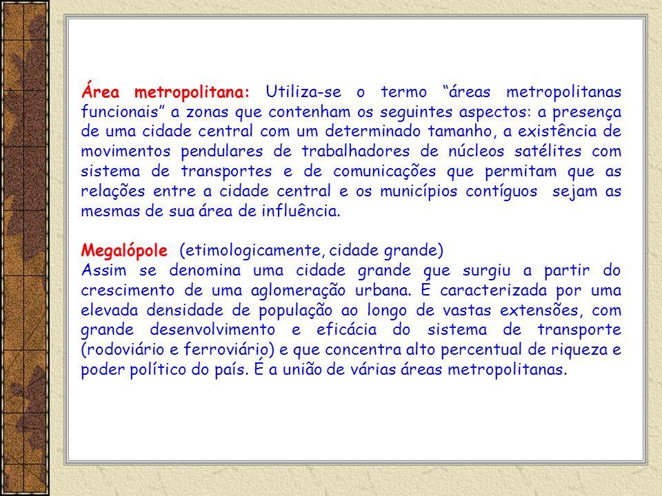 Área metropolitana: Utiliza-se o termo áreas metropolitanas funcionais a zonas que contenham os seguintes aspectos: a presença de uma cidade central c