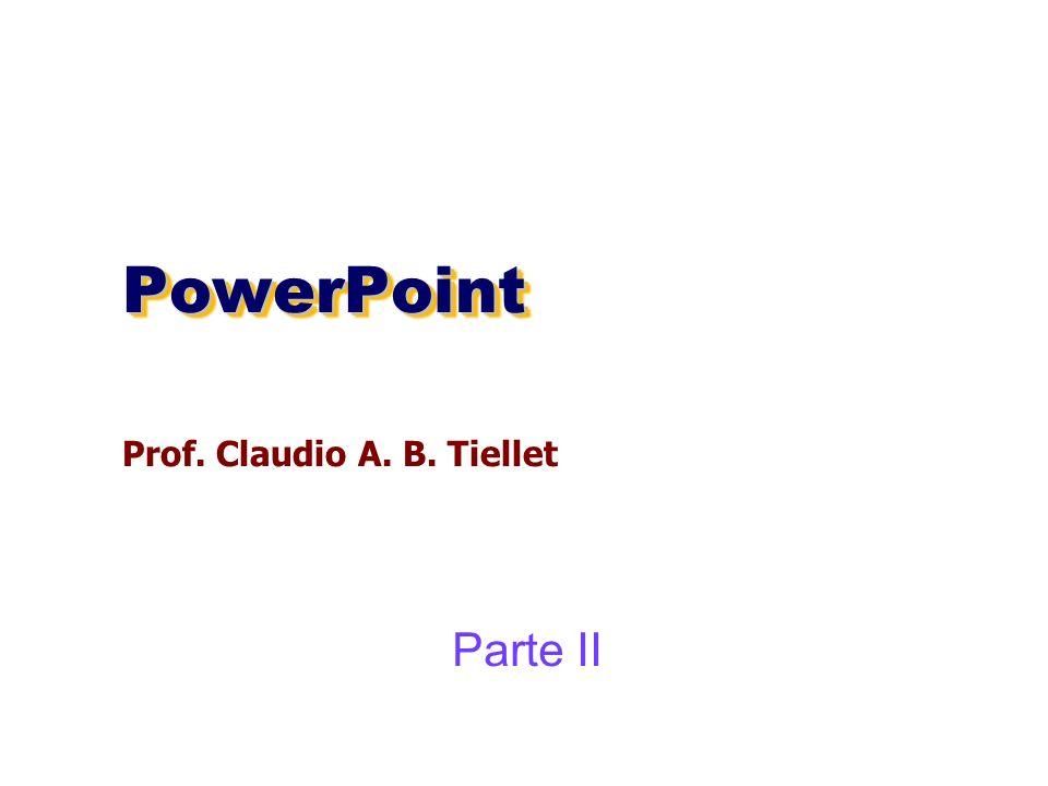 PowerPointPowerPoint Prof. Claudio A. B. Tiellet Parte II