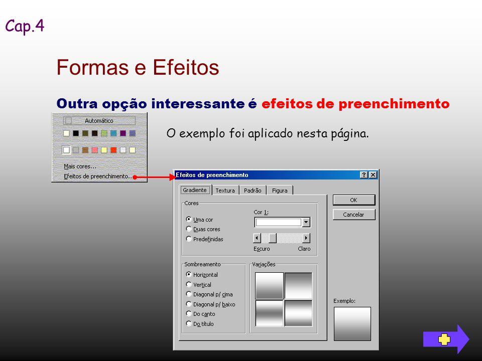 Outra opção interessante é efeitos de preenchimento Cap.4 Formas e Efeitos O exemplo foi aplicado nesta página.