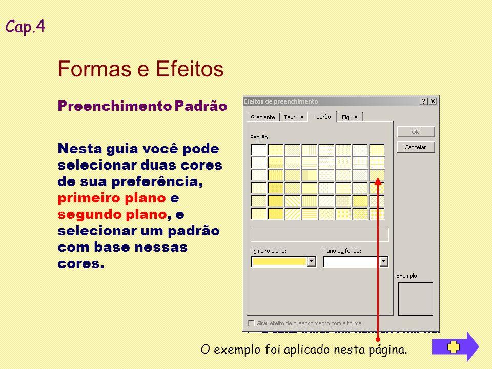 Preenchimento Padrão Nesta guia você pode selecionar duas cores de sua preferência, primeiro plano e segundo plano, e selecionar um padrão com base ne