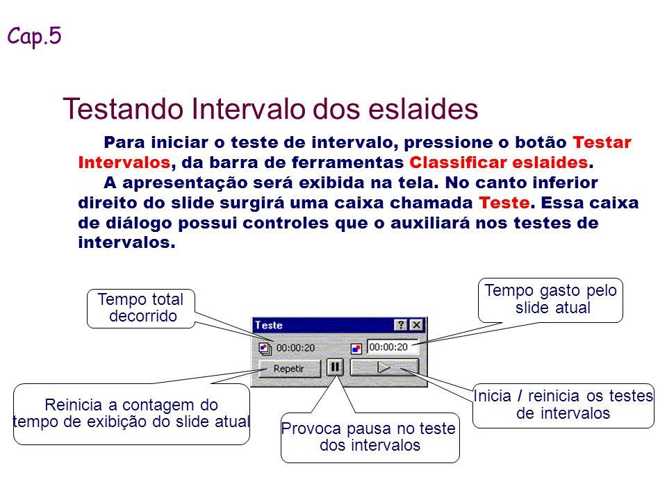 Para iniciar o teste de intervalo, pressione o botão Testar Intervalos, da barra de ferramentas Classificar eslaides. A apresentação será exibida na t