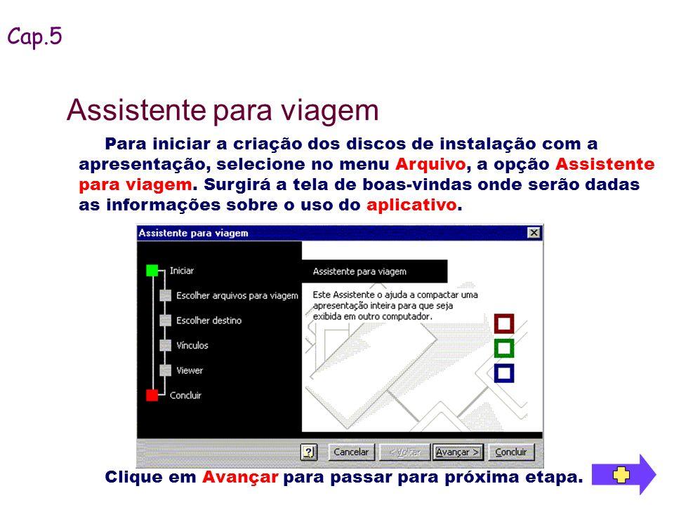 Para iniciar a criação dos discos de instalação com a apresentação, selecione no menu Arquivo, a opção Assistente para viagem. Surgirá a tela de boas-