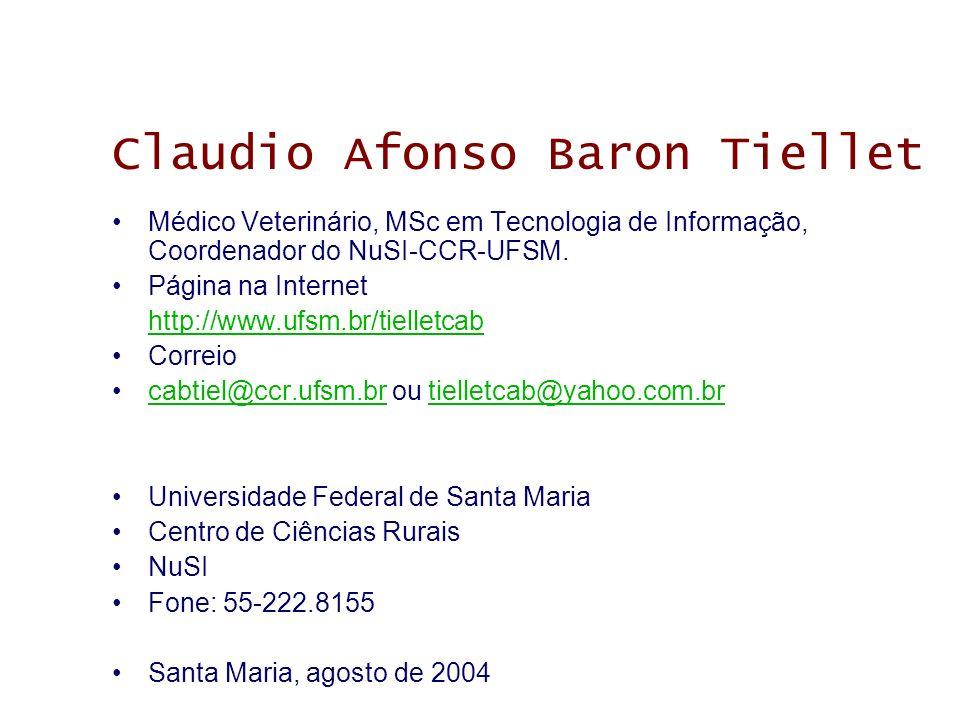 Claudio Afonso Baron Tiellet Médico Veterinário, MSc em Tecnologia de Informação, Coordenador do NuSI-CCR-UFSM. Página na Internet http://www.ufsm.br/