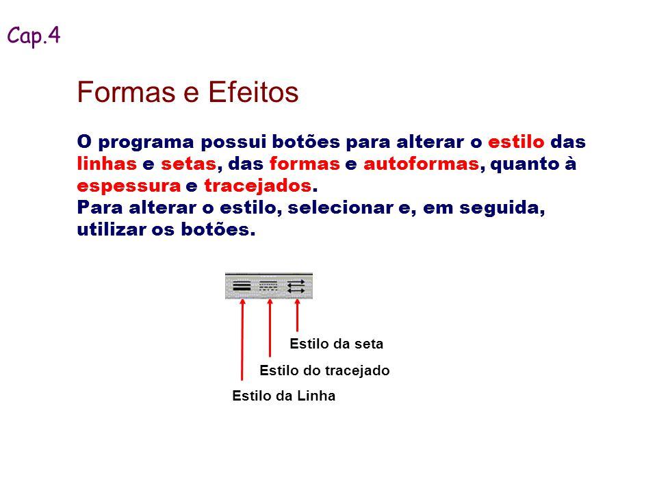 Aplicando Efeitos Os objetos tem características que definem como serão exibidos.
