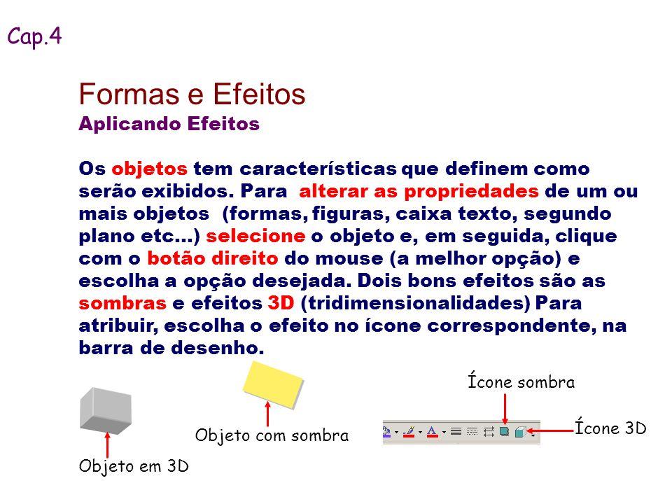 Aplicando Efeitos Os objetos tem características que definem como serão exibidos. Para alterar as propriedades de um ou mais objetos (formas, figuras,
