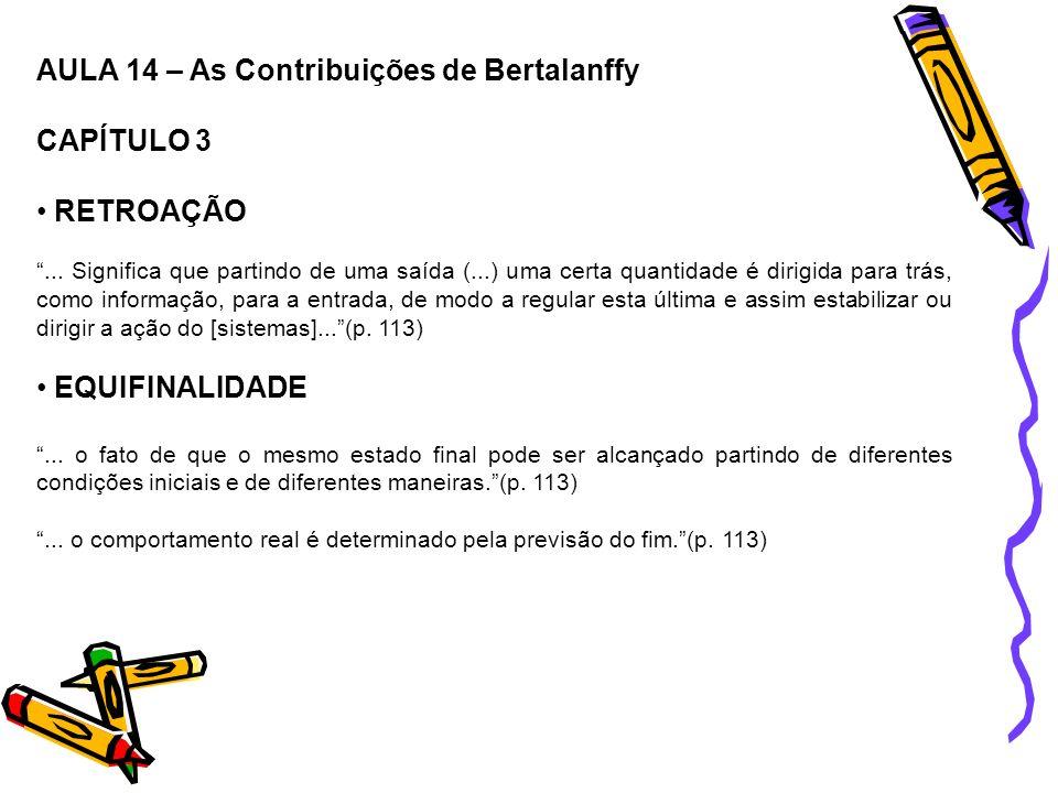 AULA 14 – As Contribuições de Bertalanffy CAPÍTULO 3 RETROAÇÃO... Significa que partindo de uma saída (...) uma certa quantidade é dirigida para trás,