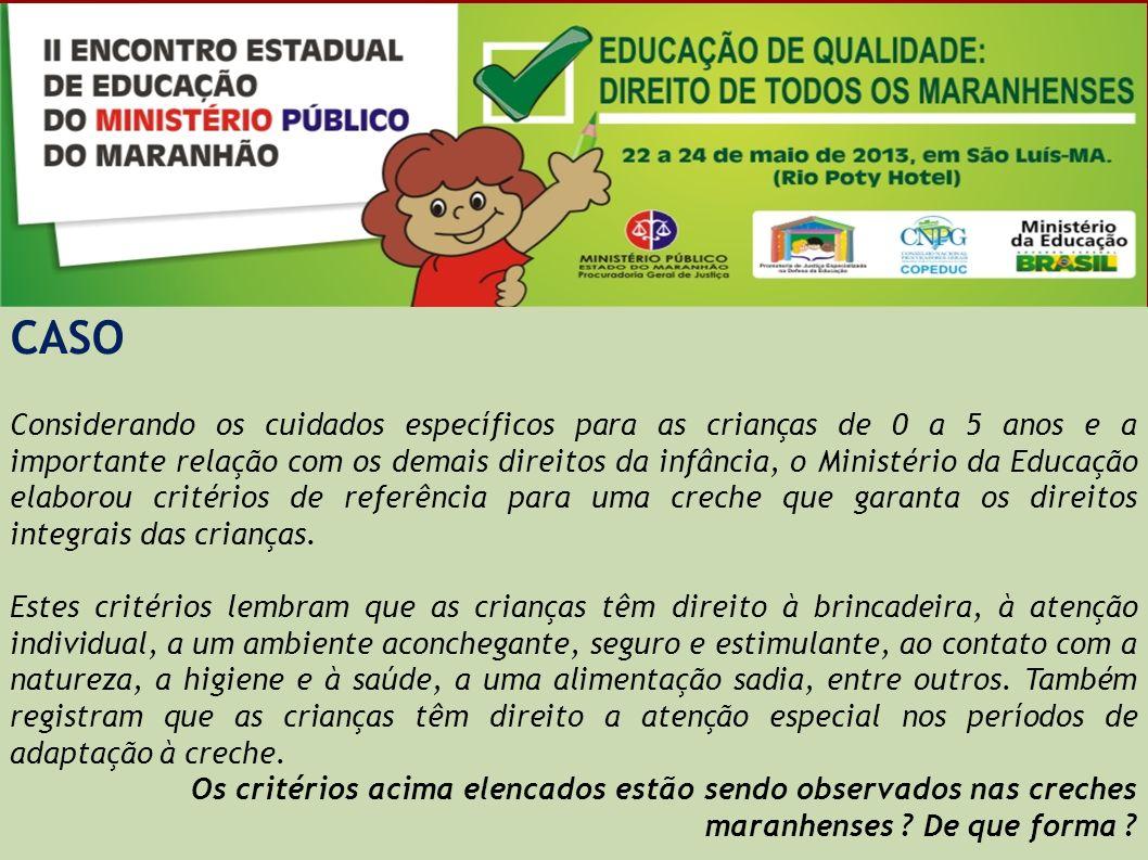 CASO Considerando os cuidados específicos para as crianças de 0 a 5 anos e a importante relação com os demais direitos da infância, o Ministério da Ed
