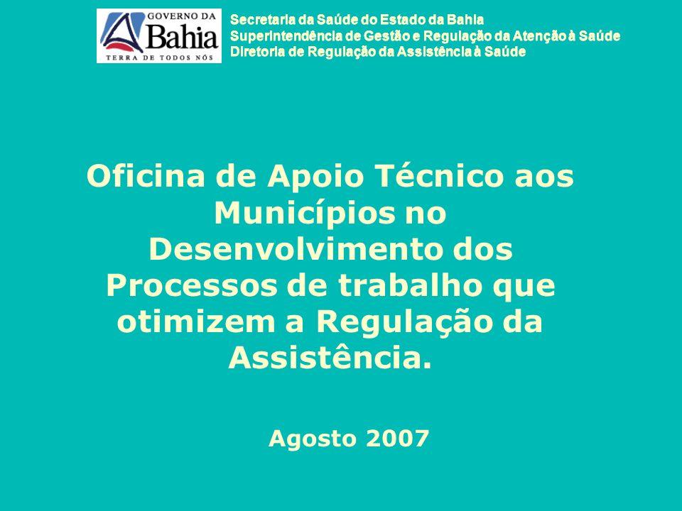 ESTRATÉGIAS ATUAIS DA REGULAÇÃO ESTADUAL Promoção do Fortalecimento da Gestão Municipal (de acordo com o porte tecnológico dos serviços de saúde): Adequação da estrutura física (Projeto Saúde Bahia) Aquisição de mobiliário (Projeto Saúde Bahia) Disponibilidade de recursos que garantam a aquisição de equipamentos (Portaria MS 1571 de 29 de junho de 2007) Implementação da educação permanente (Projeto Saúde Bahia) Implementação da educação permanente (Projeto Saúde Bahia) Implementação da educação permanente (Fonte 30)