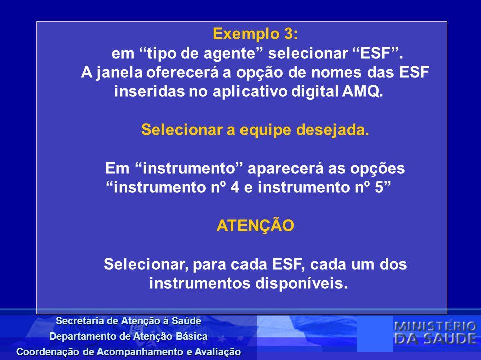 Secretaria de Atenção à Saúde Departamento de Atenção Básica Coordenação de Acompanhamento e Avaliação Exemplo 3: em tipo de agente selecionar ESF. A