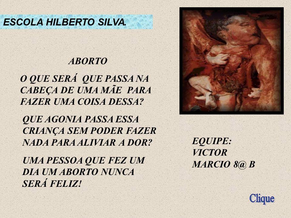Jaquaraci Carvalho Série: 8ª B O ABORTO É UM CRIME ESPANTOSO POR SUA VIOLÊNCIA AO BEBÊ.
