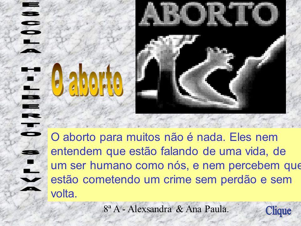Não aborte, além de você está matando a criança, você corre o risco de não poder ter filho nunca mais em sua vida, ou até morrer. Luis César C. Vasque