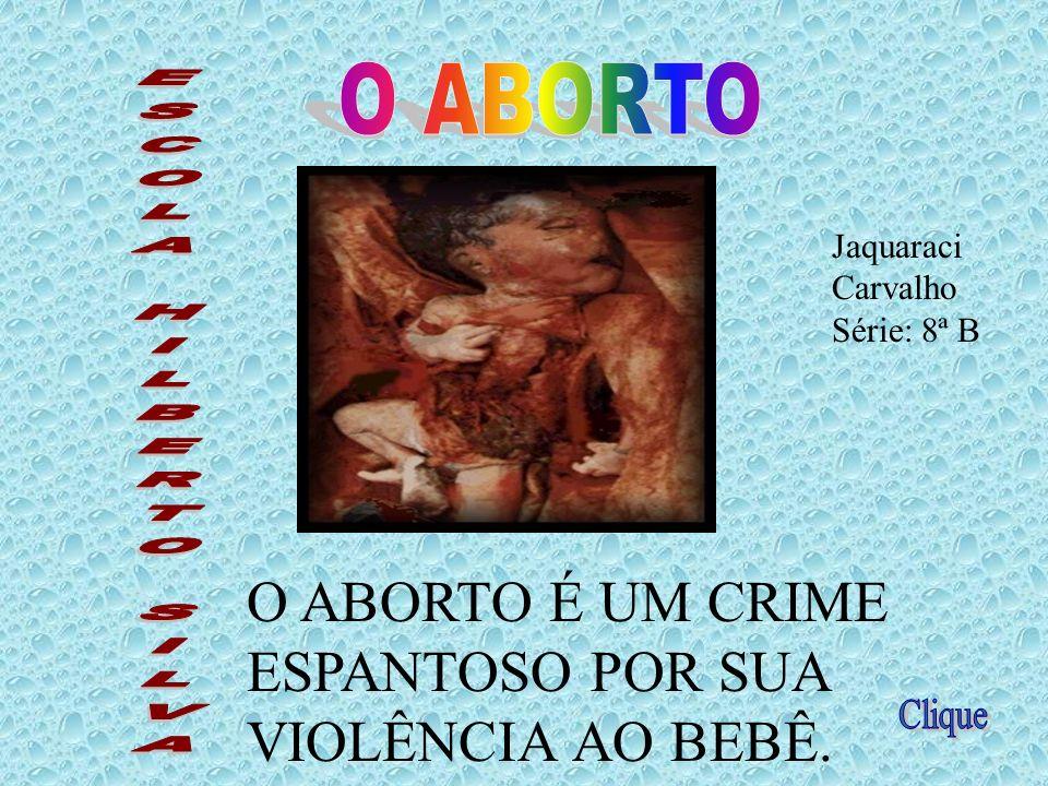 ABORTO : UM ATO DOS MAIS HORRÍVES DO MUNDO, QUE SÓ DEVEMOS PENSAR EM FAZER EM ÚLTIMO CASO, COMO ESTUPRO OU PROBLEMAS NO FETO. ANTES DE PENSARMOS EM FA