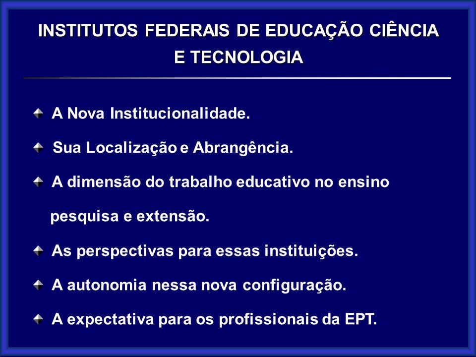 A Nova Institucionalidade. Sua Localização e Abrangência. A dimensão do trabalho educativo no ensino pesquisa e extensão. As perspectivas para essas i