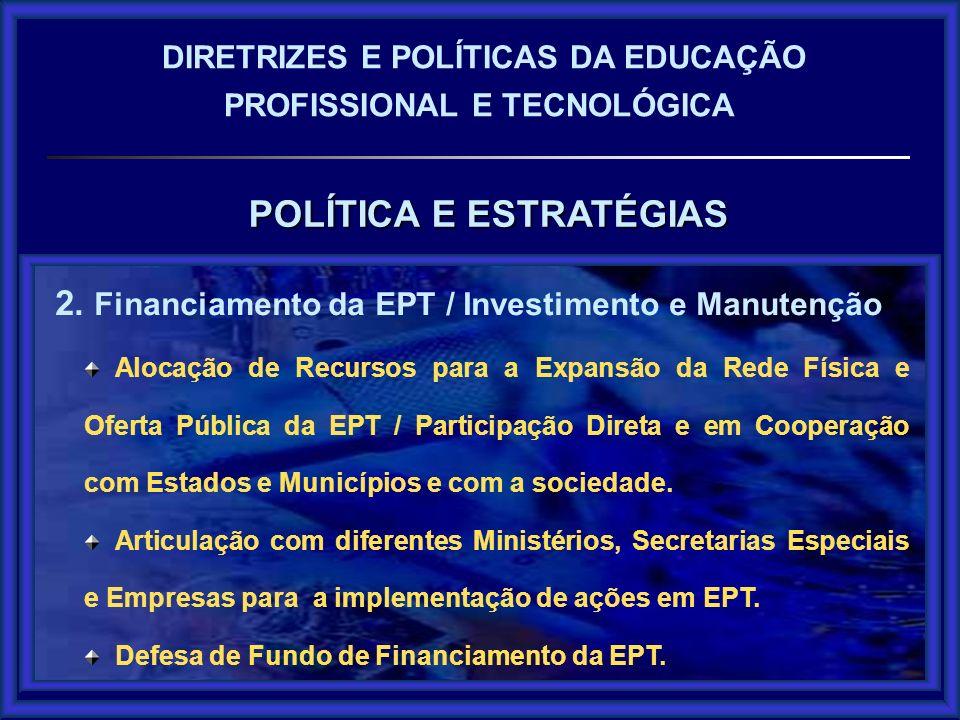 2. Financiamento da EPT / Investimento e Manutenção Alocação de Recursos para a Expansão da Rede Física e Oferta Pública da EPT / Participação Direta