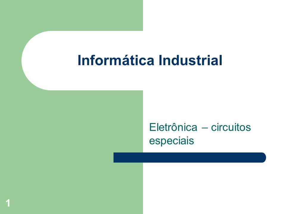 1 Informática Industrial Eletrônica – circuitos especiais