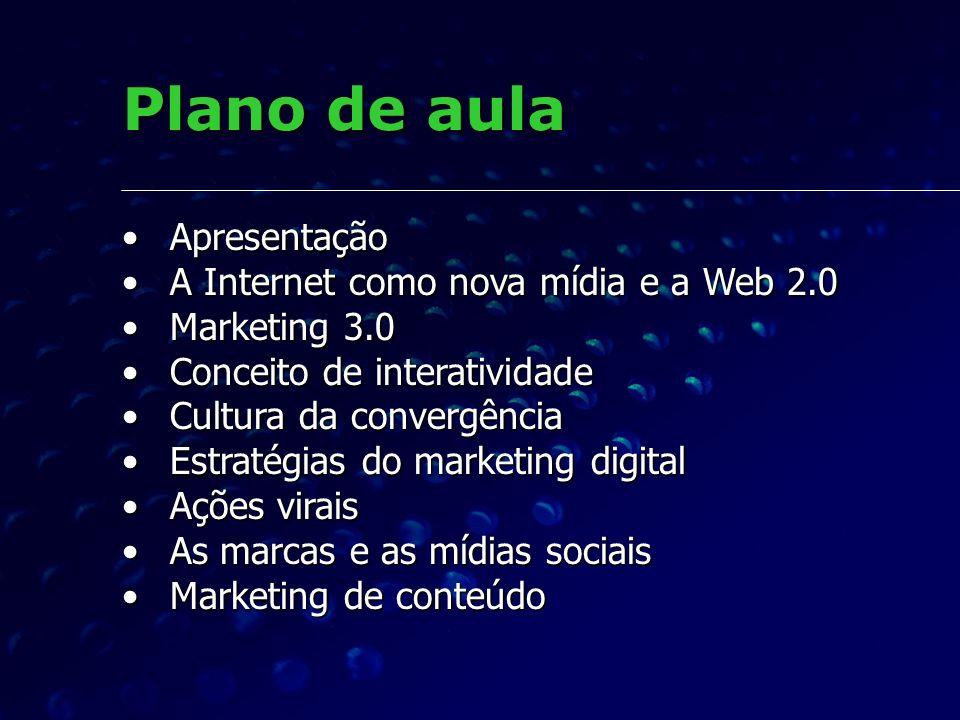 Plano de aula Apresentação Apresentação A Internet como nova mídia e a Web 2.0 A Internet como nova mídia e a Web 2.0 Marketing 3.0 Marketing 3.0 Conc