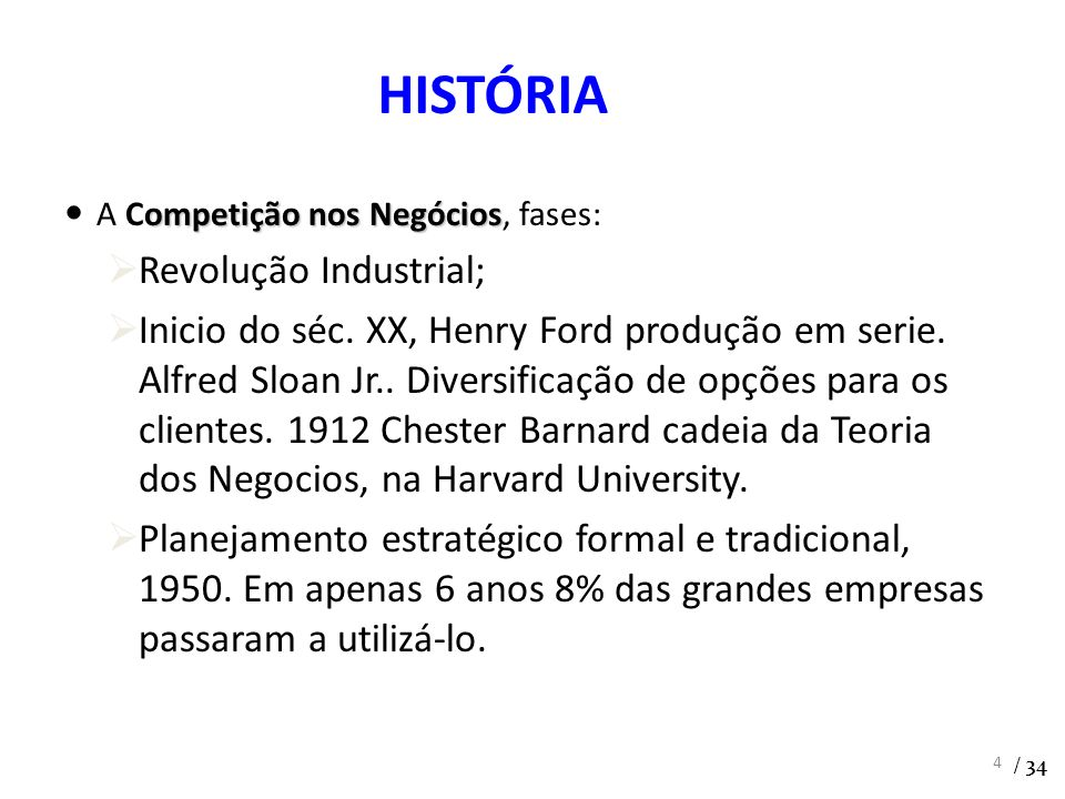 ompetição nos Negócios A Competição nos Negócios, fases: Revolução Industrial; Inicio do séc. XX, Henry Ford produção em serie. Alfred Sloan Jr.. Dive
