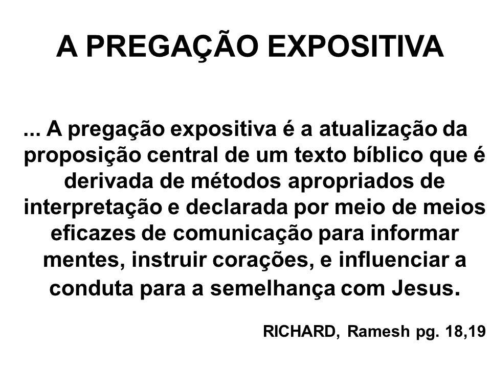 A PREGAÇÃO EXPOSITIVA... A pregação expositiva é a atualização da proposição central de um texto bíblico que é derivada de métodos apropriados de inte