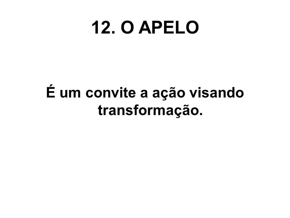 12. O APELO É um convite a ação visando transformação.
