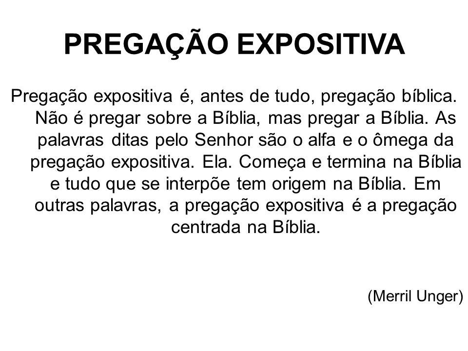 PREGAÇÃO EXPOSITIVA Pregação expositiva é, antes de tudo, pregação bíblica. Não é pregar sobre a Bíblia, mas pregar a Bíblia. As palavras ditas pelo S