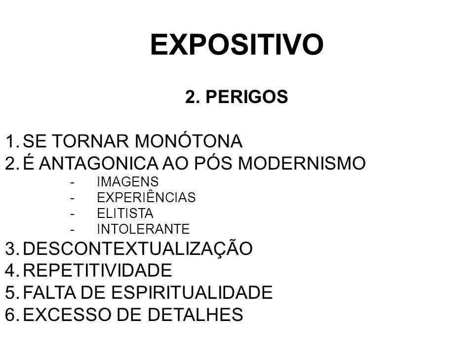 EXPOSITIVO 2. PERIGOS 1.SE TORNAR MONÓTONA 2.É ANTAGONICA AO PÓS MODERNISMO -IMAGENS -EXPERIÊNCIAS -ELITISTA -INTOLERANTE 3.DESCONTEXTUALIZAÇÃO 4.REPE