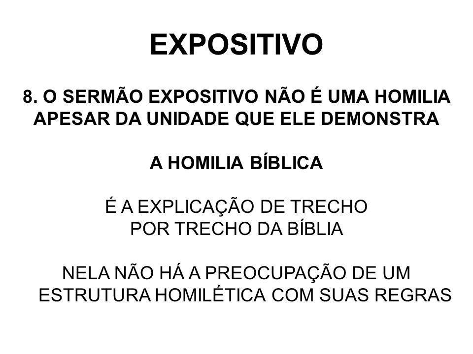 EXPOSITIVO 8. O SERMÃO EXPOSITIVO NÃO É UMA HOMILIA APESAR DA UNIDADE QUE ELE DEMONSTRA A HOMILIA BÍBLICA É A EXPLICAÇÃO DE TRECHO POR TRECHO DA BÍBLI
