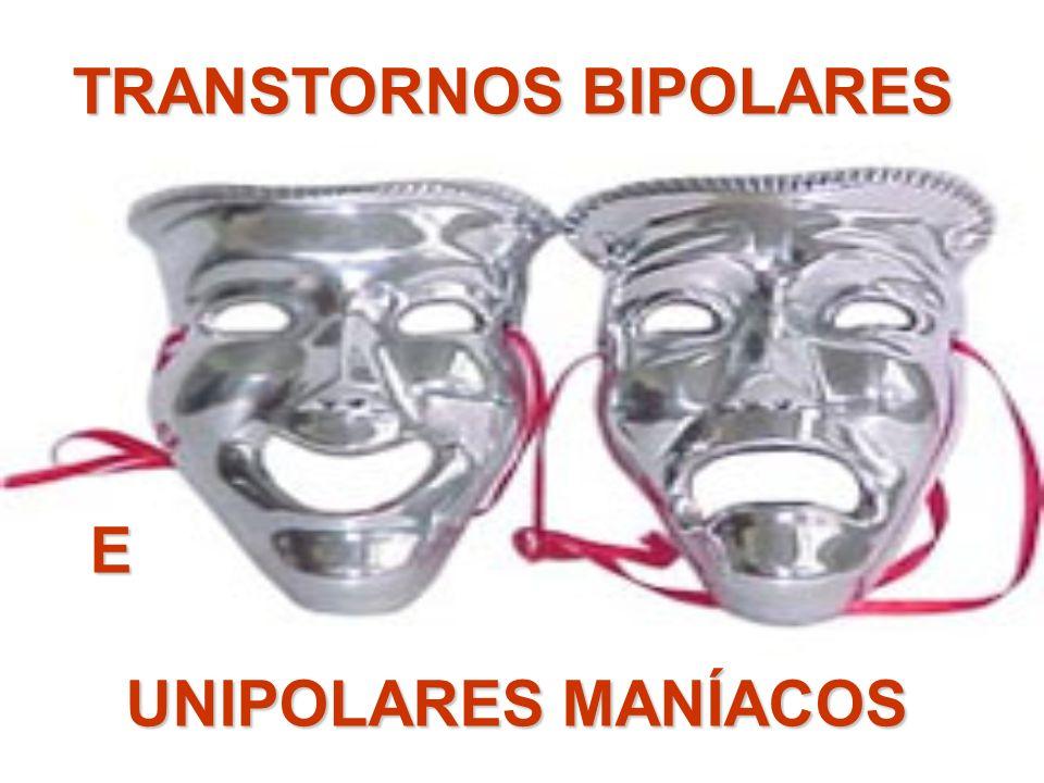 TRANSTORNOS BIPOLARES E UNIPOLARES MANÍACOS UNIPOLARES MANÍACOS