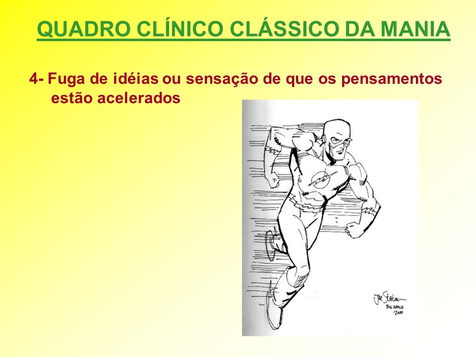 QUADRO CLÍNICO CLÁSSICO DA MANIA 4- Fuga de idéias ou sensação de que os pensamentos estão acelerados