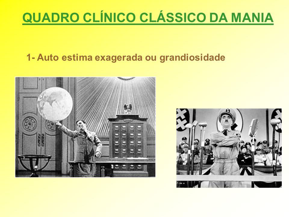 QUADRO CLÍNICO CLÁSSICO DA MANIA 1- Auto estima exagerada ou grandiosidade
