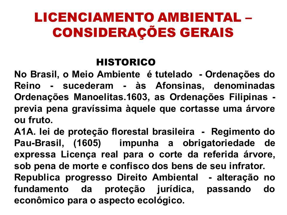 LICENCIAMENTO AMBIENTAL – CONSIDERAÇÕES GERAIS HISTORICO No Brasil, o Meio Ambiente é tutelado - Ordenações do Reino - sucederam - às Afonsinas, denom