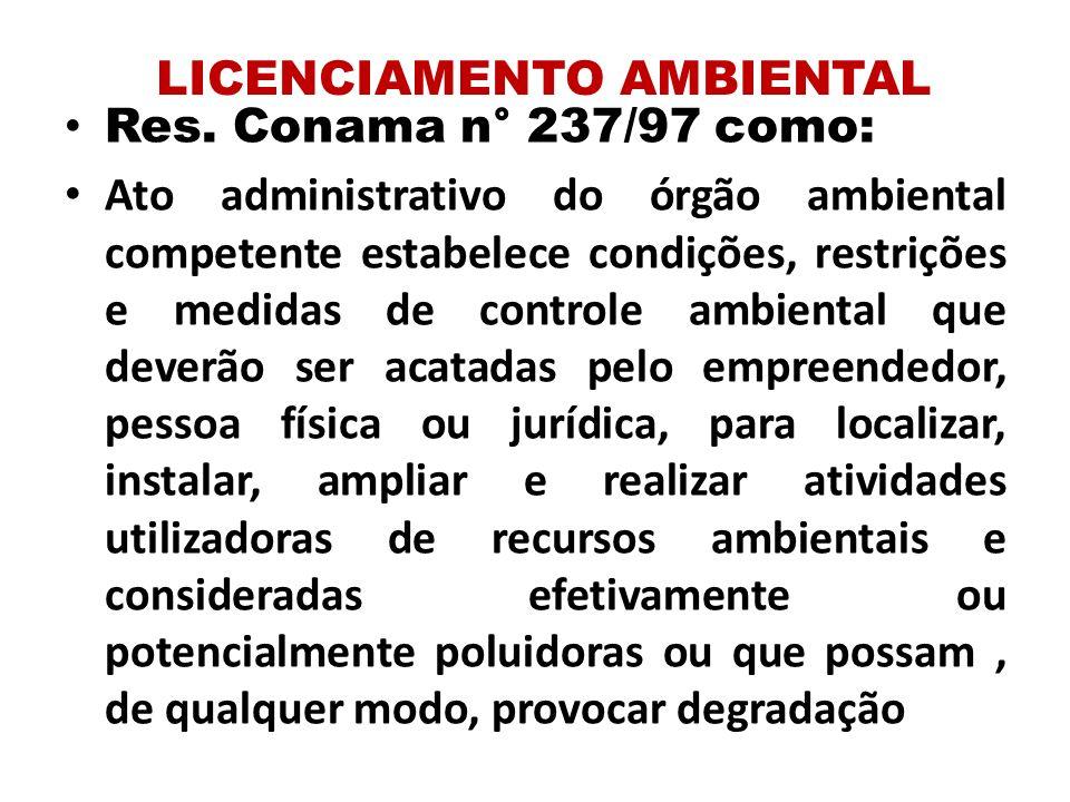 LICENCIAMENTO AMBIENTAL Res. Conama n° 237/97 como: Ato administrativo do órgão ambiental competente estabelece condições, restrições e medidas de con