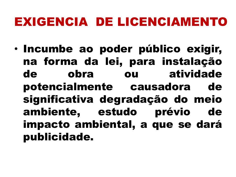 EXIGENCIA DE LICENCIAMENTO Incumbe ao poder público exigir, na forma da lei, para instalação de obra ou atividade potencialmente causadora de signific