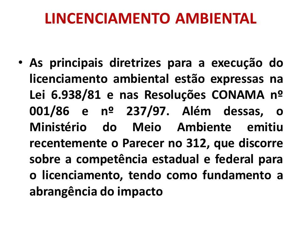 LINCENCIAMENTO AMBIENTAL As principais diretrizes para a execução do licenciamento ambiental estão expressas na Lei 6.938/81 e nas Resoluções CONAMA n