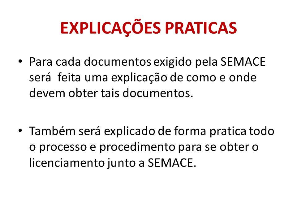 EXPLICAÇÕES PRATICAS Para cada documentos exigido pela SEMACE será feita uma explicação de como e onde devem obter tais documentos. Também será explic