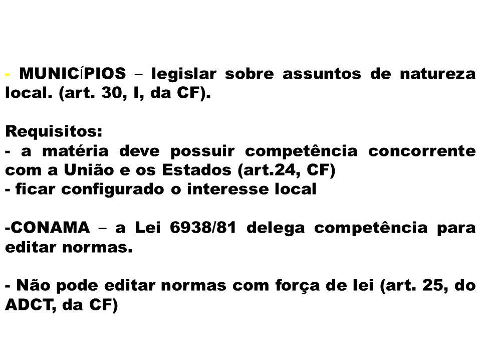 - MUNIC Í PIOS – legislar sobre assuntos de natureza local. (art. 30, I, da CF). Requisitos: - a matéria deve possuir competência concorrente com a Un