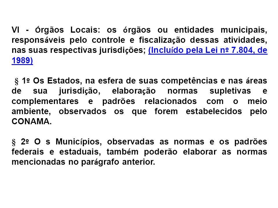 VI - Ó rgãos Locais: os ó rgãos ou entidades municipais, respons á veis pelo controle e fiscaliza ç ão dessas atividades, nas suas respectivas jurisdi