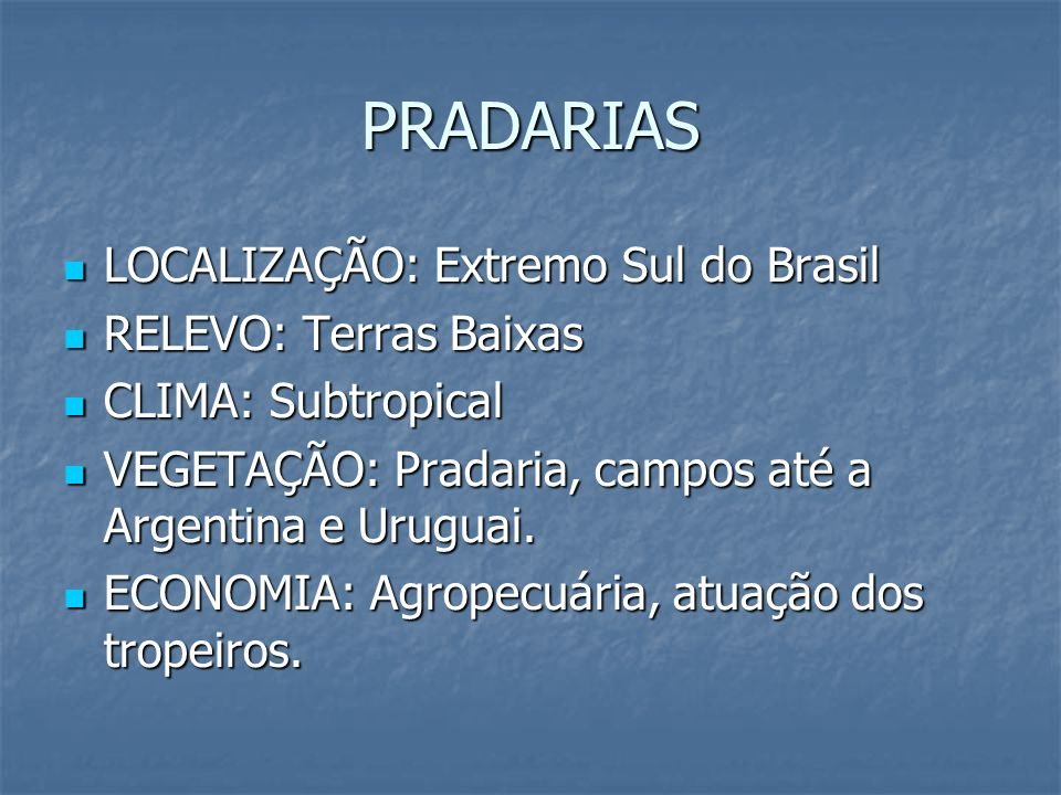 PRADARIAS LOCALIZAÇÃO: Extremo Sul do Brasil LOCALIZAÇÃO: Extremo Sul do Brasil RELEVO: Terras Baixas RELEVO: Terras Baixas CLIMA: Subtropical CLIMA: