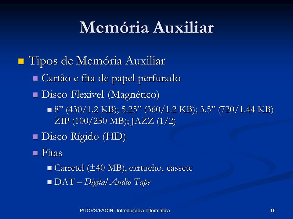 16PUCRS/FACIN - Introdução à Informática Memória Auxiliar Tipos de Memória Auxiliar Tipos de Memória Auxiliar Cartão e fita de papel perfurado Cartão