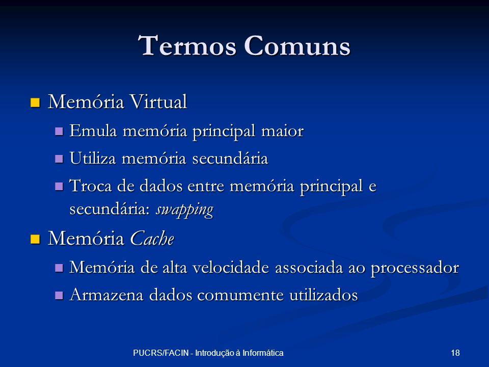 18PUCRS/FACIN - Introdução à Informática Termos Comuns Memória Virtual Memória Virtual Emula memória principal maior Emula memória principal maior Uti