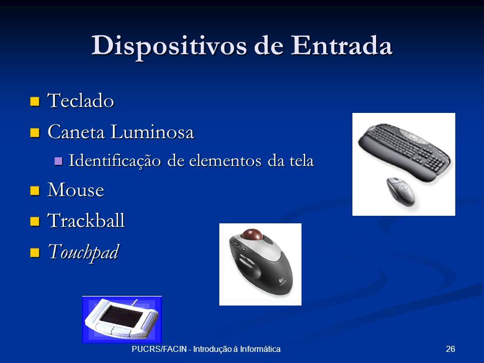 26PUCRS/FACIN - Introdução à Informática Dispositivos de Entrada Teclado Teclado Caneta Luminosa Caneta Luminosa Identificação de elementos da tela Id