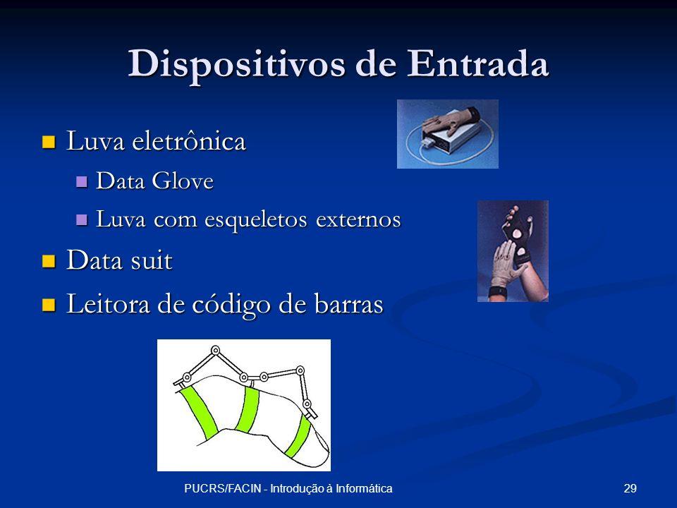 29PUCRS/FACIN - Introdução à Informática Dispositivos de Entrada Luva eletrônica Luva eletrônica Data Glove Data Glove Luva com esqueletos externos Lu