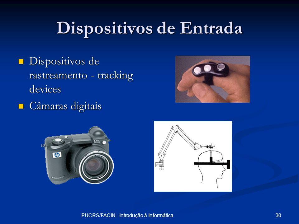 30PUCRS/FACIN - Introdução à Informática Dispositivos de Entrada Dispositivos de rastreamento - tracking devices Dispositivos de rastreamento - tracki